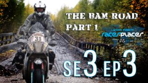 Adventure Motorcycling Documentary Races To Places SE3 EP3 – The BAM Road Part 1