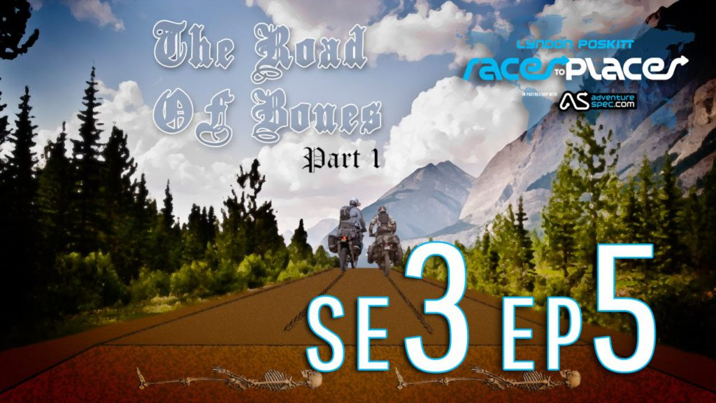 Adventure Motorcycling Documentary – Races To Places SE3 EP5 – The Road Of Bones Part 1