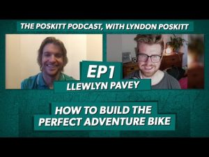 The Poskitt Podcast EP1 – How To Build The Perfect Adventure Motorcycle with Llewelyn Pavey