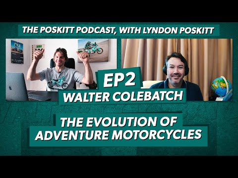 The Poskitt Podcast EP2 – The Evolution of Adventure Motorcycles with Walter Colebatch